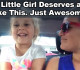 Every Little Girl Deserves a Mom Like This. Just Brilliant